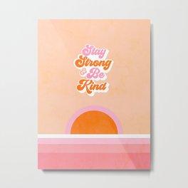 Stay Strong & Be Kind #kindness #sunshine Metal Print