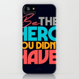Be the hero you didn't have, be your own hero, self motivation, motivational quote iPhone Case
