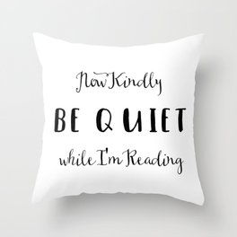 Be Quiet I'm Reading Throw Pillow