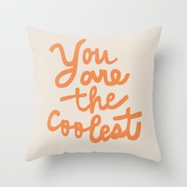 you are the coolest Throw Pillow