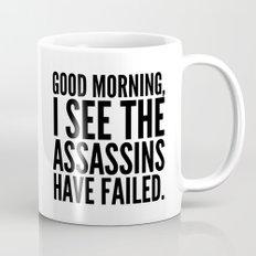 Good morning, I see the assassins have failed. Coffee Mug