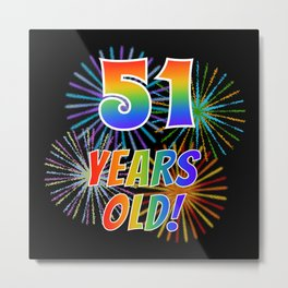 """51st Birthday Themed """"51 YEARS OLD!"""" w/ Rainbow Spectrum Colors + Vibrant Fireworks Inspired Pattern Metal Print"""