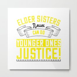 Elder Sisters Never Can Do Younger Ones Metal Print