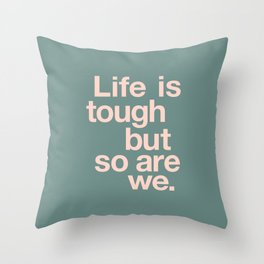 Life is Tough But So Are We Throw Pillow
