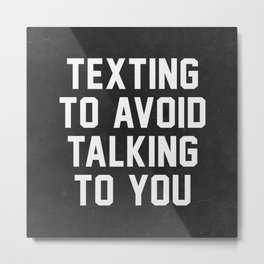 Texting to avoid talking to you Metal Print