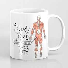 Study Your Gluteus Maximus Off Coffee Mug
