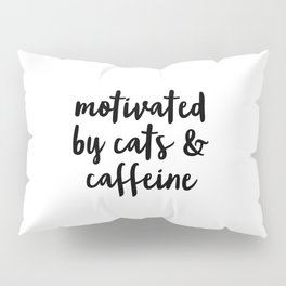 Motivated By Cats and Caffeine Pillow Sham