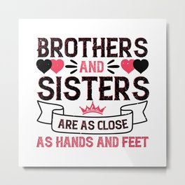 Brothers and sisters are as close hands Metal Print