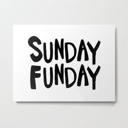 Sunday Funday - black hand lettering Metal Print