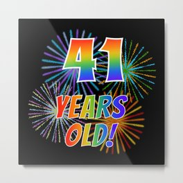 """41st Birthday Themed """"41 YEARS OLD!"""" w/ Rainbow Spectrum Colors + Vibrant Fireworks Inspired Pattern Metal Print"""