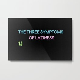 The Three Symptoms of Laziness - Humorous Quote Metal Print
