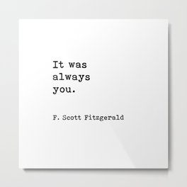 It was always you, F. Scott Fitzgerald quote Metal Print