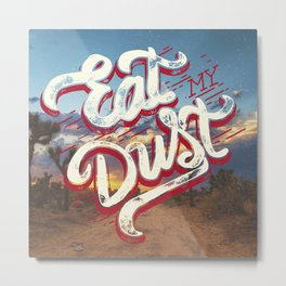 Eat My Dust Metal Print