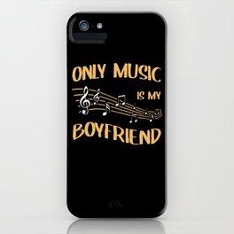 Only Music Is My Boyfriend Love Music iPhone Case
