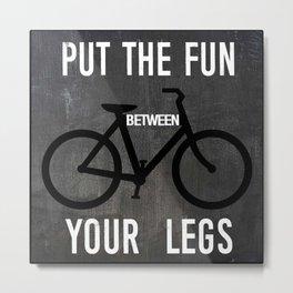 Put the Fun Between Your Legs Metal Print