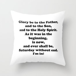 Saturday Without End Throw Pillow