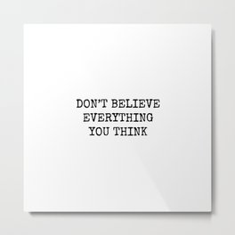 Don't Believe Everything You Think Metal Print
