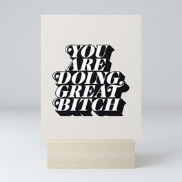 You Are Doing Great Bitch Mini Art Print