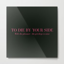 To Die By Your Side Metal Print