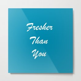 Fresher Than You Turquoise Blue Metal Print