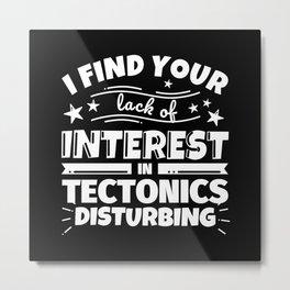 I find your lack of interest in Tectonics disturbing Metal Print