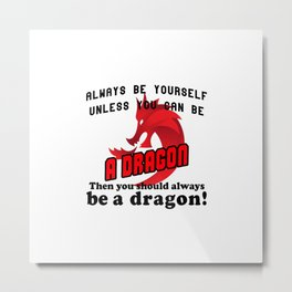 Always be yourself unless you can be a dragon Metal Print