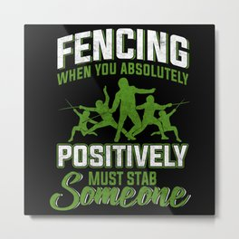 Funny Fencing When You Absolutely Must Stab Metal Print