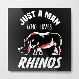 Man who Loves Rhinos - Rhinoceros Gift Metal Print