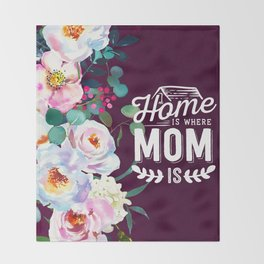 Home is where Mom is Throw Blanket
