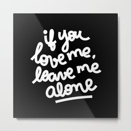 if you love me, leave me alone III Metal Print