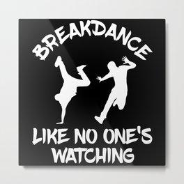 Breakdance like no one's watching Metal Print