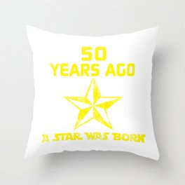 50 YRs ago a star was born copy Throw Pillow