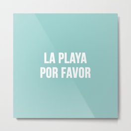 La Playa Por Favor Metal Print