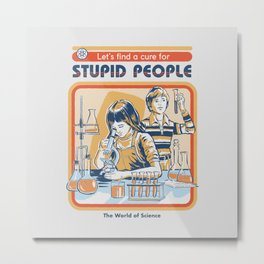 A Cure for Stupid People Metal Print