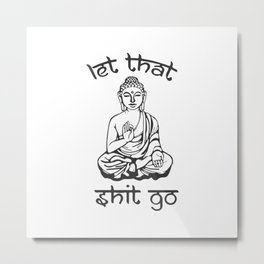 Let That Shit Go - Buddha in Sanskrit Metal Print