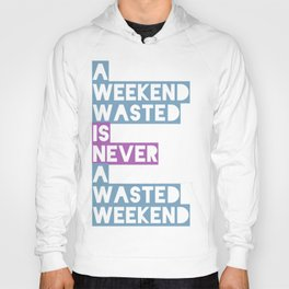 A Weekend Wasted (Colour) Hoody