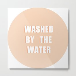 I'm Washed by the Water Metal Print