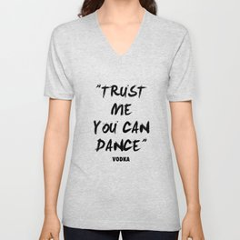 Trust Me You Can Dance - Vodka Unisex V-Neck