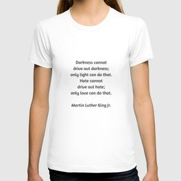 Martin Luther King Inspirational Quote - Darkness cannot drive out darkness - only light can do that T-shirt