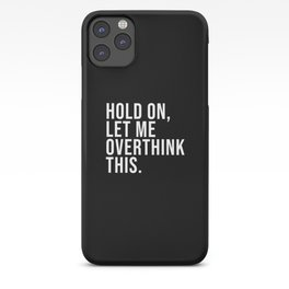 Hold On Let Me Overthink this black and white iPhone Case