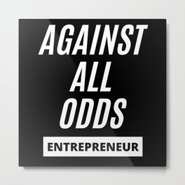 Against all Odds - Entrepreneur Metal Print