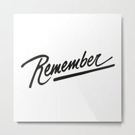 Remember Metal Print