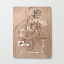 Well-behaved women rarely make history Design  Metal Print