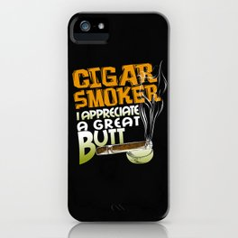 Funny Cigar Quote For Cigar Lovers and Cigar Smokers iPhone Case