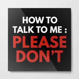 How To Talk To Me Metal Print