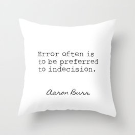Aaron Burr. Error often is to be preferred to indecision. Throw Pillow