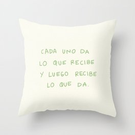 Cada Uno Da Lo Que Recibe Throw Pillow