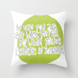Be who you are..say what you feel..do what you love..believe in yourself! Throw Pillow