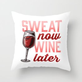 Sweat Now Wine Later Novelty for a Wine and Fitness Lover graphic Throw Pillow