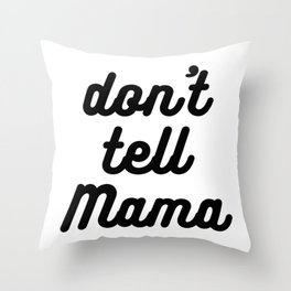 Don't Tell Mama Throw Pillow